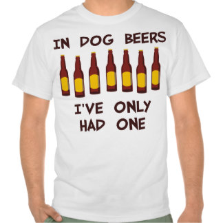 in_dog_beers_ive_only_had_one_tshirt-r28ca91ec90bd459c8dcbaab2b76cb54a_804gy_324.jpg
